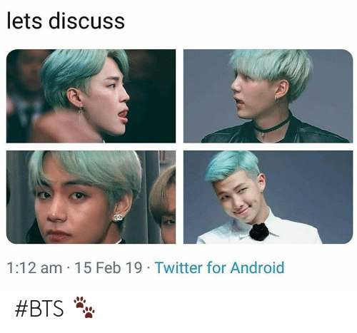 Android, Twitter, and Bts: lets discuss  1:12 am 15 Feb 19 Twitter for Android #BTS 🐾