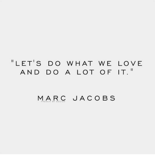 "Love, Marc, and Hat: "" LET'S DO W HAT WE LOVE  AND DO A LOT O F IT.  MARC JACOB S"