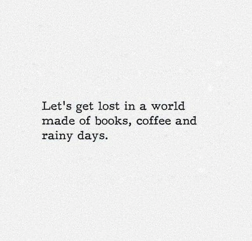 rainy: Let's get lost in a world  made of books, coffee and  rainy days.