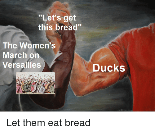 """versailles: """"Let's get  this bread""""  The Women's  March on  Versailles  Ducks Let them eat bread"""