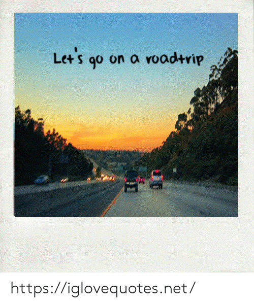 Net, Go On, and Href: Let's go  on a roadtrip https://iglovequotes.net/
