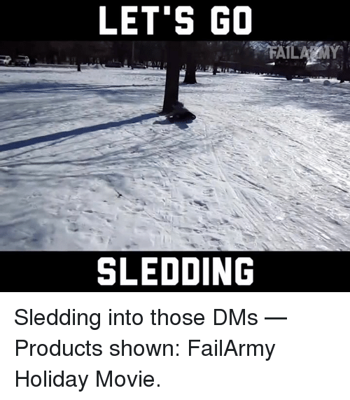 Memes, 🤖, and Dms: LET'S GO  SLEDDING Sledding into those DMs   — Products shown: FailArmy Holiday Movie.
