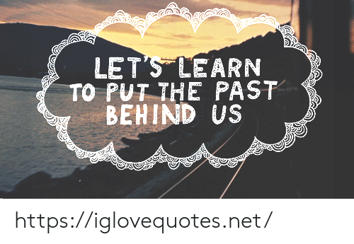 Net, Href, and Let's: LET'S LEARN  TO PUT THE PAST  BEHIND US https://iglovequotes.net/