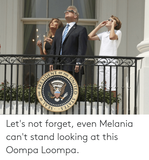 Melania: Let's not forget, even Melania can't stand looking at this Oompa Loompa.