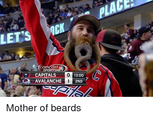 Comcast, Beards, and Mother: LETS  OCK  Comcast&  CAPITALS  13:00  AVALANCHE  2ND Mother of beards