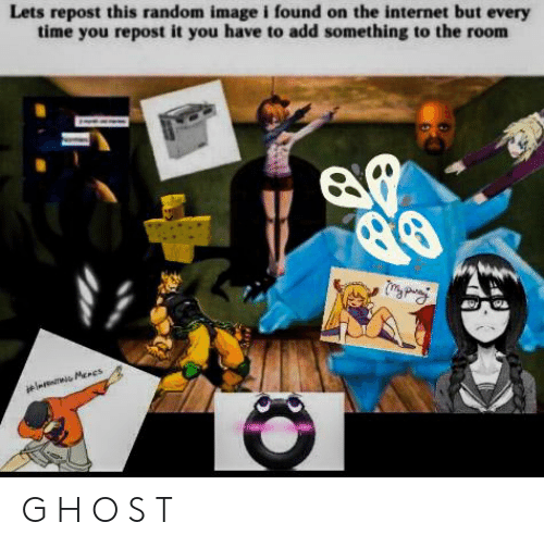 Internet, Reddit, and Image: Lets repost this random image i found on the internet but every  time you repost it you have to add something to the room G H O S T