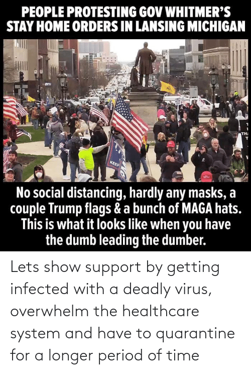 Deadly: Lets show support by getting infected with a deadly virus, overwhelm the healthcare system and have to quarantine for a longer period of time