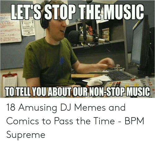 LET'S STOP THE MUSIC TO TELL YOUABOUT OUR NON-STOP MUSIC 18