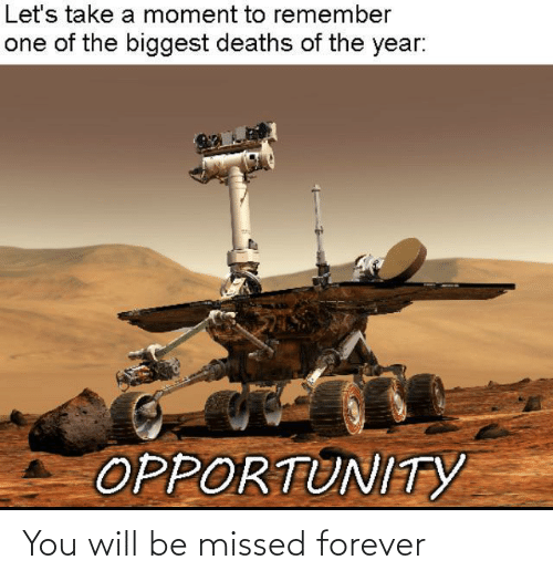 Biggest: Let's take a moment to remember  one of the biggest deaths of the year:  OPPORTUNITYY You will be missed forever