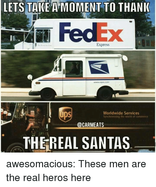 Thereal: LETS TAKE A MOMENT TO THANI  FedEx  IE  Express  ps  Worldwide Services  Syichhonizing the wold of commerce  @CARMEATS  THEREAL SANTAS awesomacious:  These men are the real heros here