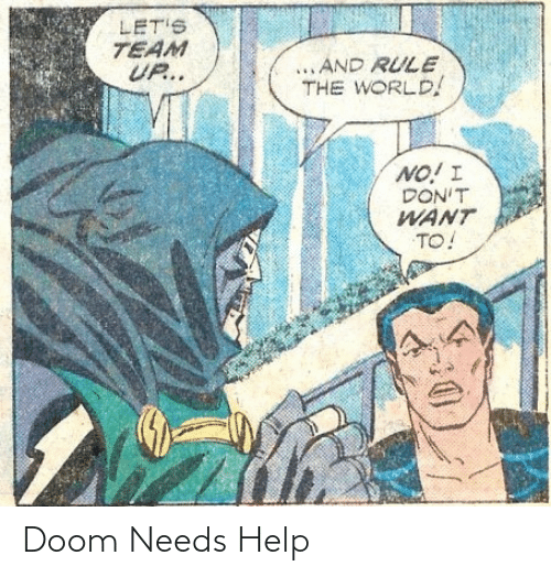 Rule: LET'S  TEAM  UP..  ...AND RULE  THE WORLD!  NO! I  DON'T  WANT  TO! Doom Needs Help
