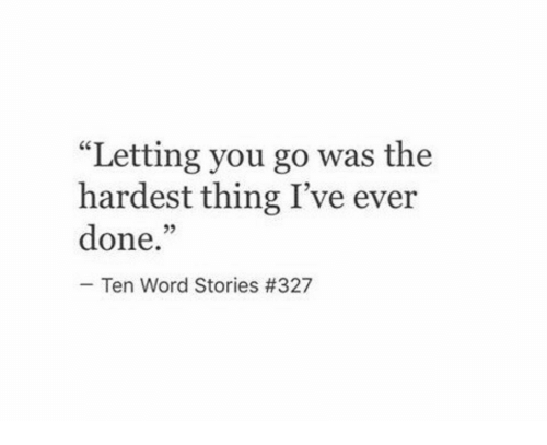 "Word, Thing, and You: ""Letting you go was the  hardest thing I've ever  done.""  02  Ten Word Stories"