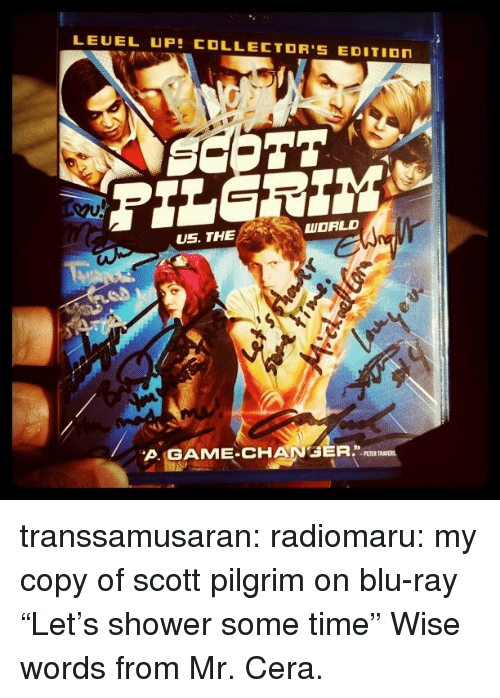 """Game Changer: LEUEL UP COLLECTOR'S EDITIOn  US. THE  WORLD  A.GAME-CHANGER.IL  PETER transsamusaran: radiomaru:  my copy of scott pilgrim on blu-ray  """"Let's shower some time"""" Wise words from Mr. Cera."""