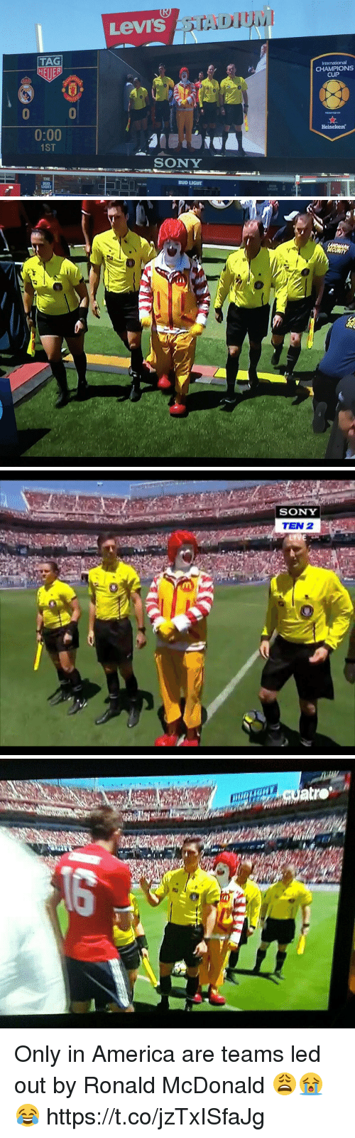 Levis: Levi's  TAG  CHAMPIONS  CUP  0  0:00  1ST  Heineken  SONY  THE  BUD  LIGHT  BUD LIGHT  LI   SONY  TEN 2 Only in America are teams led out by Ronald McDonald 😩😭😂 https://t.co/jzTxISfaJg