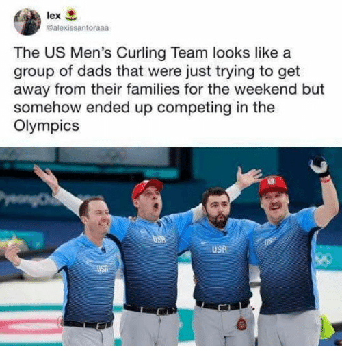 The Weekend, Olympics, and Usa: lex  @alexissantoraaa  The US Men's Curling Team looks like a  group of dads that were just trying to get  away from their families for the weekend but  somehow ended up competing in the  Olympics  USA