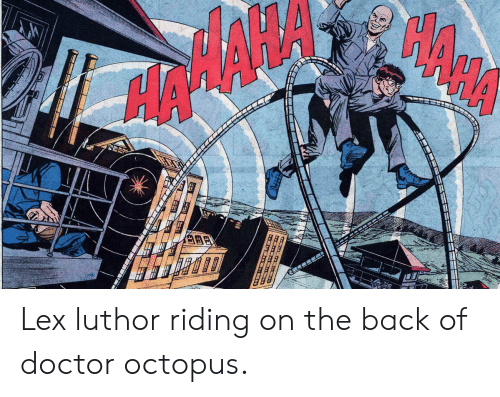 Octopus: Lex luthor riding on the back of doctor octopus.