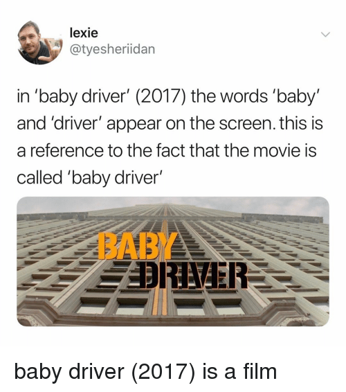 """Movie, Relatable, and Film: lexie  @tyesheriidan  in """"baby driver' (2017) the words 'baby'  and 'driver' appear on the screen. this is  a reference to the fact that the movie is  called """"baby driver'  BABY baby driver (2017) is a film"""