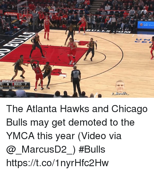 Atlanta Hawks, Chicago, and Chicago Bulls: LG Elect  TL 9 BULLS 7  st  :56 :12 The Atlanta Hawks and Chicago Bulls may get demoted to the YMCA this year  (Video via @_MarcusD2_) #Bulls  https://t.co/1nyrHfc2Hw