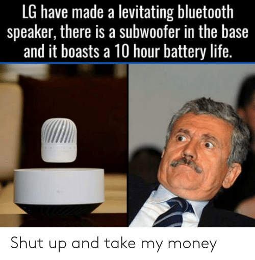 levitating: LG have made a levitating bluetooth  speaker, there is a subwoofer in the base  and it boasts a 10 hour battery life. Shut up and take my money