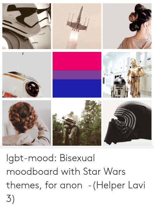 Lgbt, Mood, and Star Wars: lgbt-mood:  Bisexual moodboard with Star Wars themes, for anon -(Helper Lavi 3)
