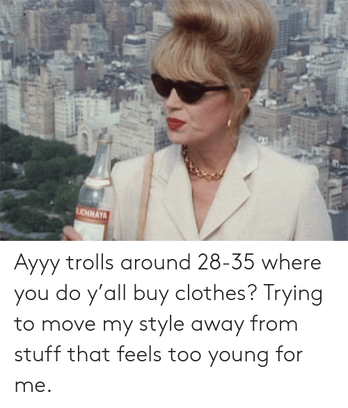 Clothes, Stuff, and Move: LICHNAYA Ayyy trolls around 28-35 where you do y'all buy clothes? Trying to move my style away from stuff that feels too young for me.