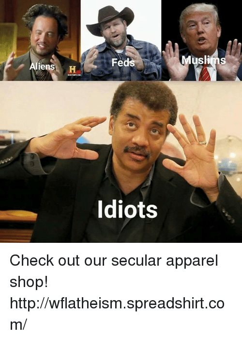 Idiotness: liens  H  Fed  Idiots  Muslims Check out our secular apparel shop! http://wflatheism.spreadshirt.com/