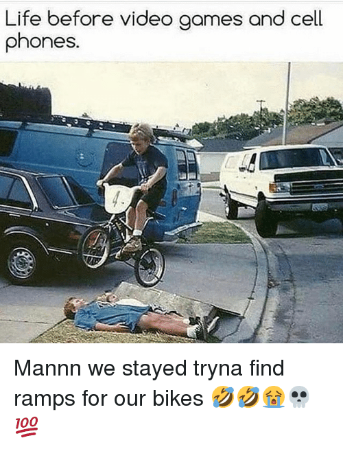 Life, Memes, and Video Games: Life before video games and cell  phones. Mannn we stayed tryna find ramps for our bikes 🤣🤣😭💀💯