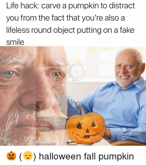 Fake, Fall, and Funny: Life hack: carve a pumpkin to distract  you from the fact that you're also a  lifeless round object putting on a fake  smile 🎃 (😞) halloween fall pumpkin
