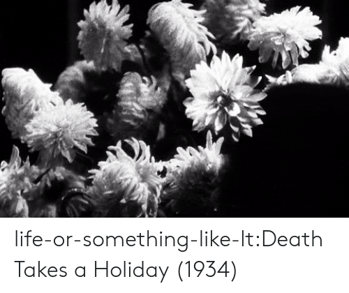 Imdb: life-or-something-like-lt:Death Takes a Holiday (1934)