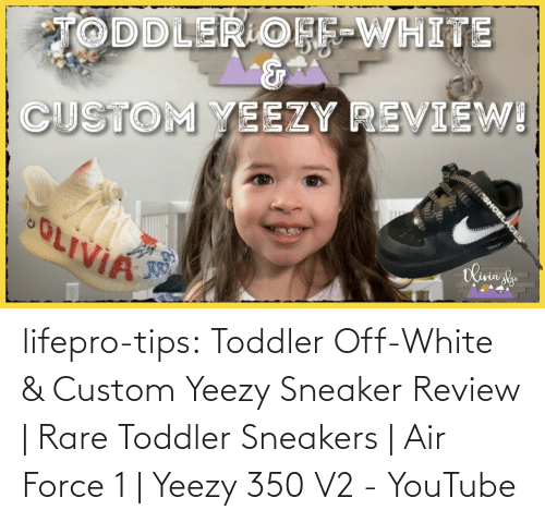 youtube.com: lifepro-tips: Toddler Off-White & Custom Yeezy Sneaker Review | Rare Toddler Sneakers | Air Force 1 | Yeezy 350 V2 - YouTube