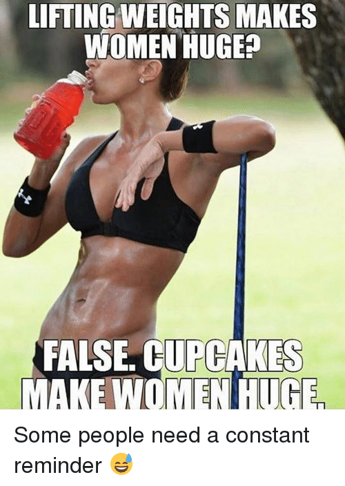 Cupcaking: LIFTING WEIGHTS MAKES  WOMEN HUGE  FALSE CUPCAKES  MAKE WOMETUGE Some people need a constant reminder 😅