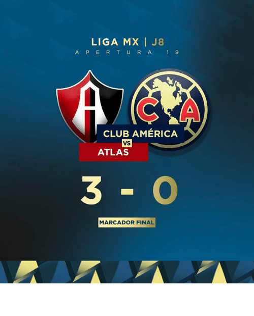 liga: LIGA MX I J8  A PERT URA 1 9  CLUB AMÉRICA  vs  ATLAS  3-0  MARCADOR FINAL 𝙼𝙰𝚁𝙲𝙰𝙳𝙾𝚁 𝙵𝙸𝙽𝙰𝙻