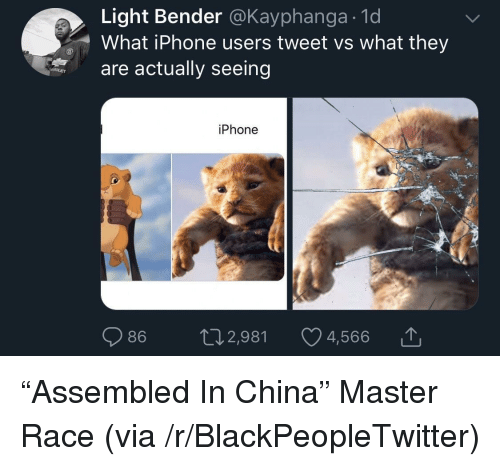 "Blackpeopletwitter, Iphone, and China: Light Bender @Kayphanga.1d  What iPhone users tweet vs what they  are actually seeing  iPhone ""Assembled In China"" Master Race (via /r/BlackPeopleTwitter)"