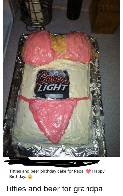 Light Titties And Beer Birthday Cake For Papa Happy Birthday Beer