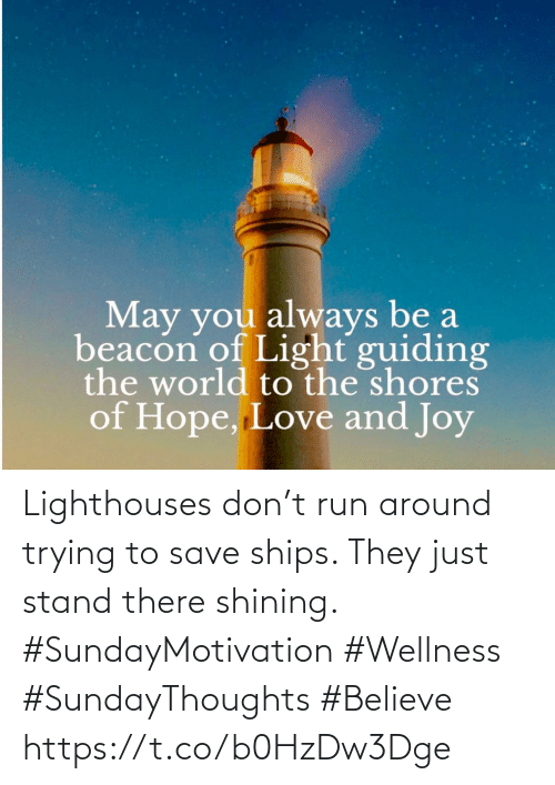 Wellness: Lighthouses don't run around trying to save ships. They just stand there shining.  #SundayMotivation #Wellness  #SundayThoughts #Believe https://t.co/b0HzDw3Dge