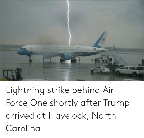 Air Force, Lightning, and North Carolina: Lightning strike behind Air Force One shortly after Trump arrived at Havelock, North Carolina