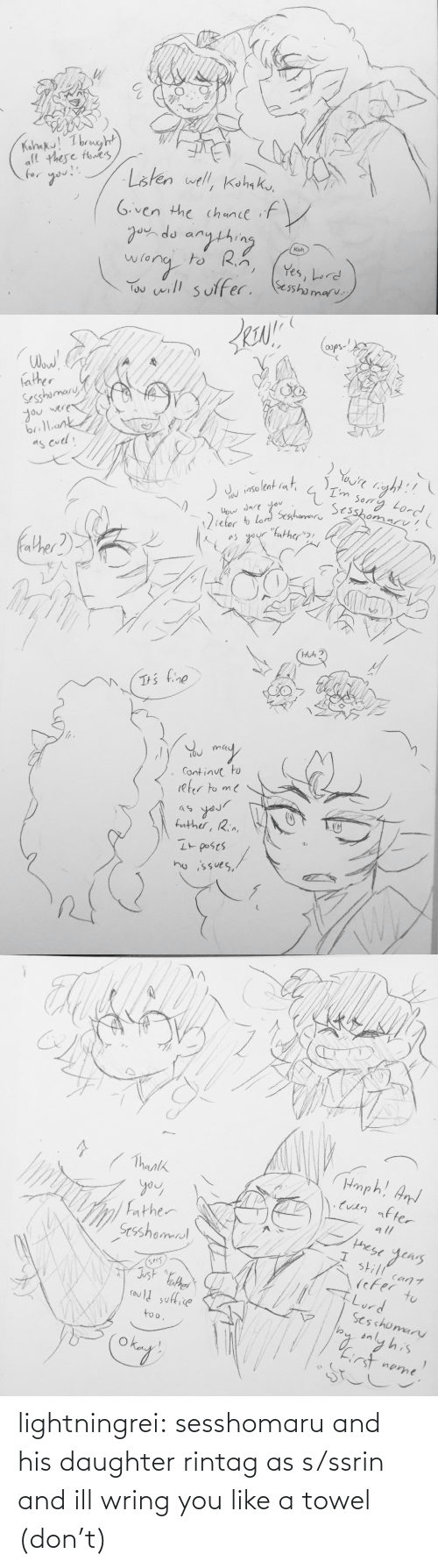 towel: lightningrei:  sesshomaru and his daughter rintag as s/ssrin and ill wring you like a towel (don't)