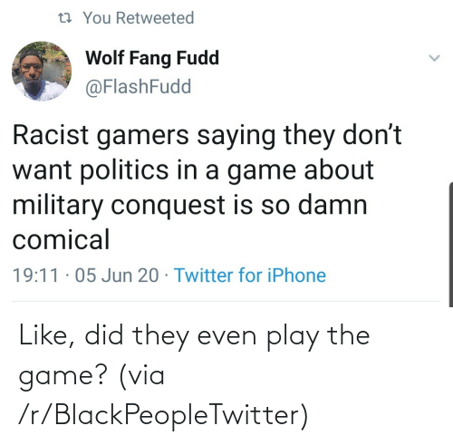 play: Like, did they even play the game? (via /r/BlackPeopleTwitter)