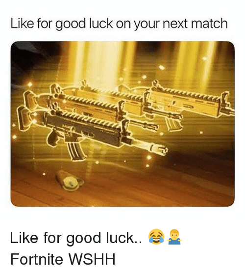 Memes, Wshh, and Good: Like for good luck on your next match Like for good luck.. 😂🤷♂️ Fortnite WSHH