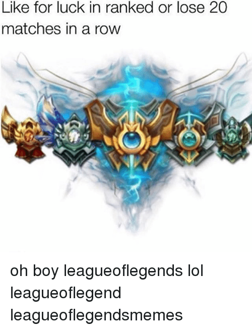 Rowing: Like for luck in ranked or lose 20  matches in a row oh boy leagueoflegends lol leagueoflegend leagueoflegendsmemes