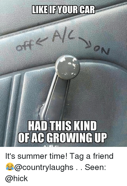 Growing Up, Memes, and Summer: LIKE IF YOUR CAR  HAD THIS KIND  OF AC GROWING UP It's summer time! Tag a friend 😂@countrylaughs . . Seen: @hick