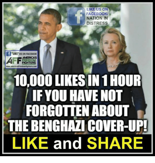 """Sharee: LIKE US ON  FACEBOOK/  NATION IN  DISTRESS  """"LIKE"""" US ON FACEBOOK  AMERICAS  FIGHTERS  www.americasfreedontighters.com  10,000 LIKES IN 1 HOUR  IF YOU HAVE NOT  FORGOTTEN ABOUT  THE BENGHAZI COVER-UP!  LIKE and SHARE"""