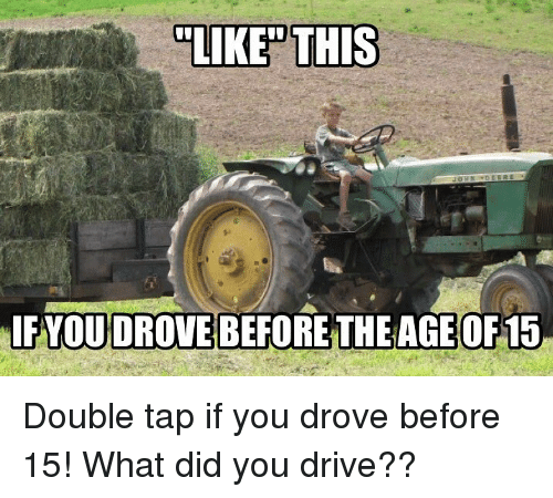 """Memes, Drive, and 🤖: """"LIKED THIS  FYOU DROVE BEFORETHE AGE OF15 Double tap if you drove before 15! What did you drive??"""