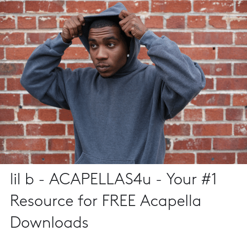 Lil B - ACAPELLAS4u - Your #1 Resource for FREE Acapella Downloads