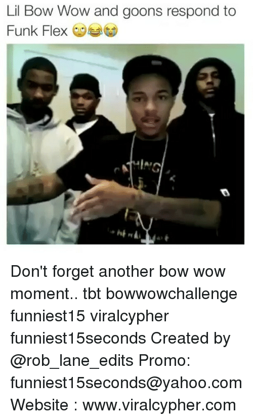 Flexes: Lil Bow Wow and goons respond to  Funk Flex Don't forget another bow wow moment.. tbt bowwowchallenge funniest15 viralcypher funniest15seconds Created by @rob_lane_edits Promo: funniest15seconds@yahoo.com Website : www.viralcypher.com