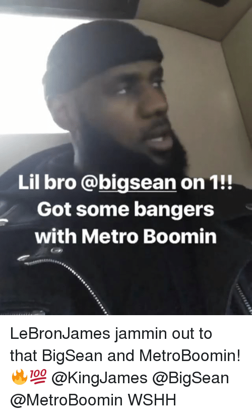 Memes, Metro Boomin, and Wshh: Lil bro @bigsean on 1!!  Got some banger:s  with Metro Boomin LeBronJames jammin out to that BigSean and MetroBoomin! 🔥💯 @KingJames @BigSean @MetroBoomin WSHH