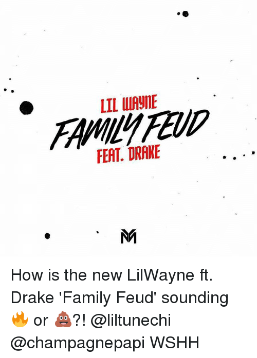 Family Feud: LIL WIAyE  FERT. DRAKE How is the new LilWayne ft. Drake 'Family Feud' sounding 🔥 or 💩?! @liltunechi @champagnepapi WSHH