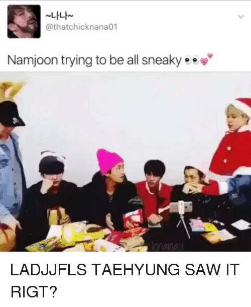Bts, Thatch, and Sneaky: LILh  @thatch icknana01  Namjoon trying to be all sneaky ee LADJJFLS TAEHYUNG SAW IT RIGT?