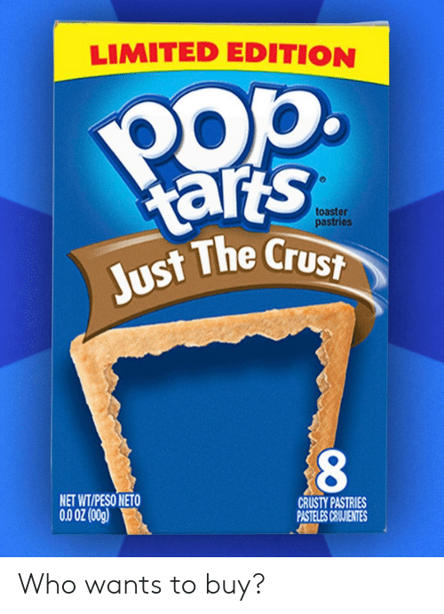 peso: LIMITED EDITION  Pop.  arts  Just The Crust  toaster  pastries  NET WT/PESO NETO  CRUSTY PASTRIES  PASTELES CEIJIENTES  (5o0) Z0 00 Who wants to buy?