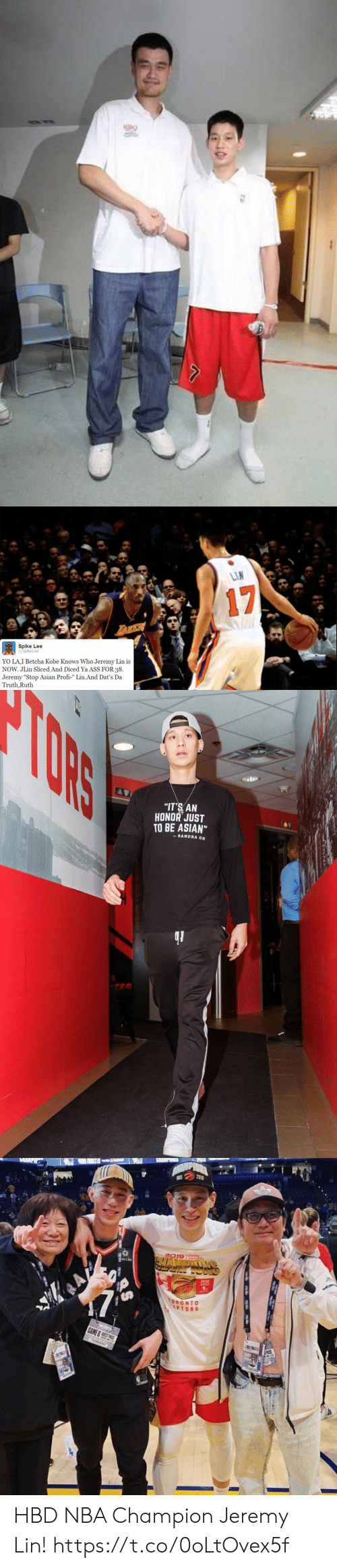 """Toronto: LIN  17  LAKEA  Spike Lee  @SpikeLee  YO LA,I Betcha Kobe Knows Who Jeremy Lin is  NOW. JLin Sliced And Diced Ya ASS FOR 38  Jeremy """"Stop Asian Profi-"""" Lin.And Dat's Da  Truth,Ruth  HB   TORS  """"IT'S AN  HONOR JUST  TO BE ASIAN""""  SANDRA OH   PIDNA  3019  প  TORONTO  APTORS  GAME &S S  APASS HBD NBA Champion Jeremy Lin! https://t.co/0oLtOvex5f"""